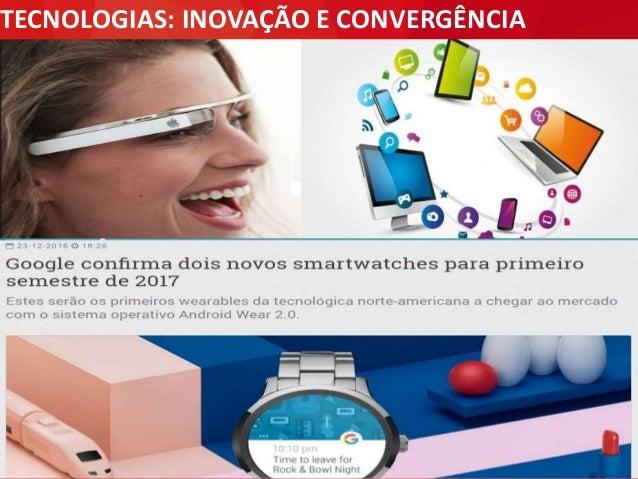 TECNOLOGIAS: INOVAÇÃO E CONVERGÊNCIA