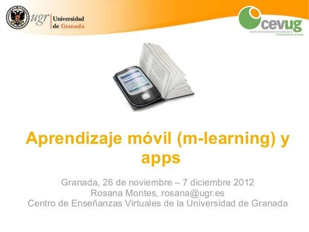 Aprendizaje móvil (m-learning) y             apps        Granada, 26 de noviembre – 7 diciembre 2012              Rosana M...