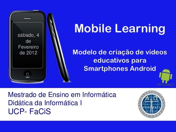 sábado, 4                    Mobile Learning      de  Fevereiro   de 2012         Modelo de criação de vídeos             ...