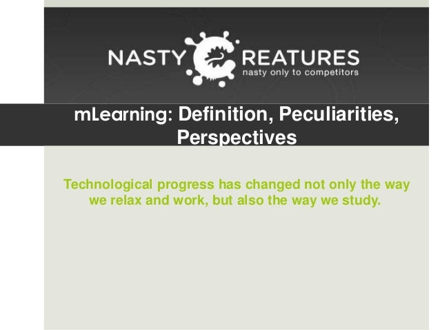 mLearning: Definition, Peculiarities,  Perspectives Technological progress has changed not only the way we relax and work,...