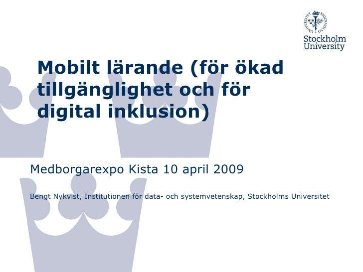Mobilt lärande (för ökad tillgänglighet och för digital inklusion) Medborgarexpo Kista 10 april 2010  Bengt Nykvist, Insti...