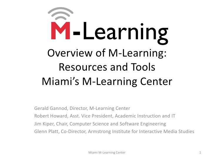 Overview of M-Learning:Resources and ToolsMiami's M-Learning Center<br />Gerald Gannod, Director, M-Learning Center<br />R...