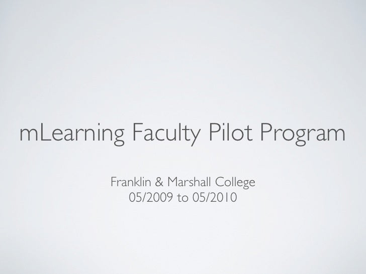 mLearning Faculty Pilot Program         Franklin & Marshall College            05/2009 to 05/2010