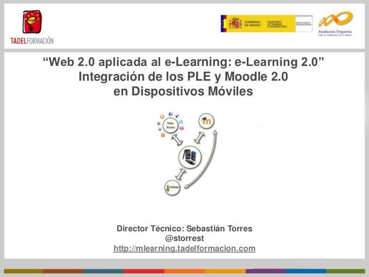 """""""Web 2.0 aplicada al e-Learning: e-Learning 2.0""""Integración de los PLE y Moodle 2.0en Dispositivos Móviles<br />Director T..."""