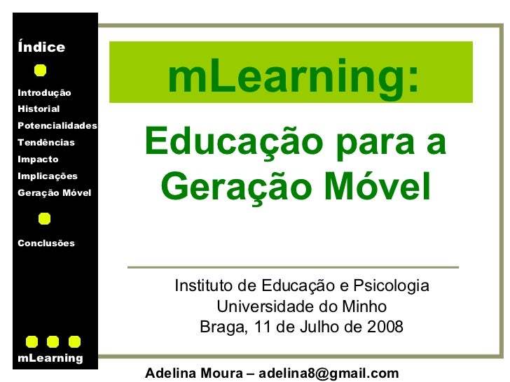 Educação para a Geração Móvel Instituto de Educação e Psicologia Universidade do Minho Braga, 11 de Julho de 2008 mLearning: