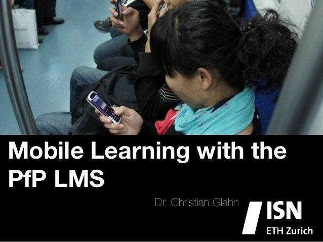 Mobile Learning with thePfP LMS            Dr. Christian Glahn
