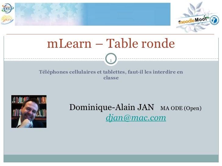 <ul><li>Téléphones cellulaires et tablettes, faut-il les interdire en classe </li></ul>mLearn – Table ronde Dominique-Alai...