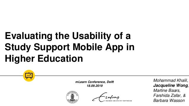 Evaluating the Usability of a Study Support Mobile App in Higher Education Mohammad Khalil, Jacqueline Wong, Martine Baars...