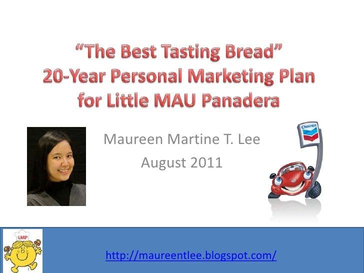 """The Best Tasting Bread""20-Year Personal Marketing Planfor Little MAU Panadera<br />Maureen Martine T. Lee<br />August 201..."