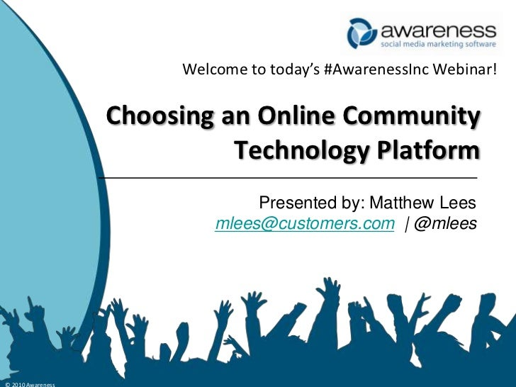 Welcome to today's #AwarenessInc Webinar!<br />Choosing an Online Community Technology Platform<br />Presented by: Matthew...