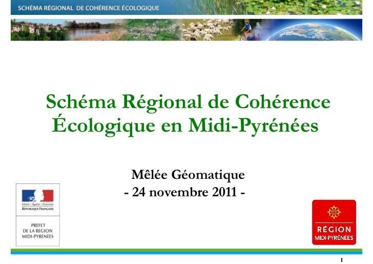 Schéma Régional de Cohérence Écologique en Midi-Pyrénées         Mêlée Géomatique       - 24 novembre 2011 -              ...