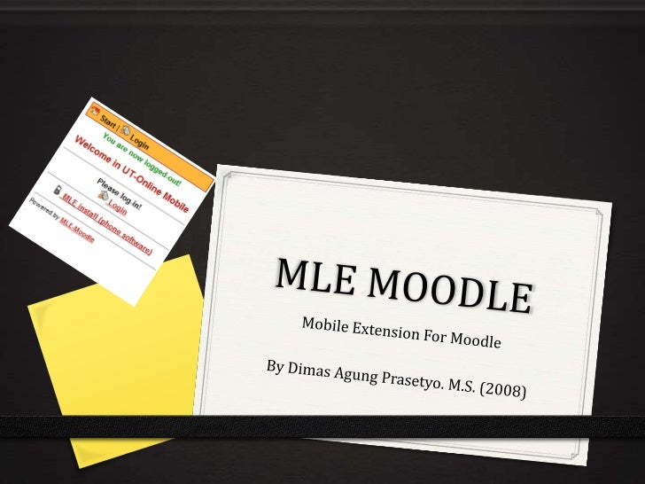 What is MLE-Moodle0 An extension that added mobile access functionality  to Moodle site0 Have two different application mo...