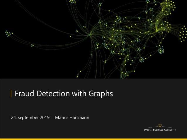 Marius Hartmann Fraud Detection with Graphs 24. september 2019
