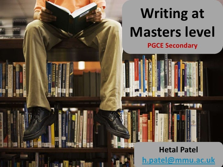 Writing at Masters level<br />PGCE Secondary<br />Hetal Patel<br />h.patel@mmu.ac.uk<br />