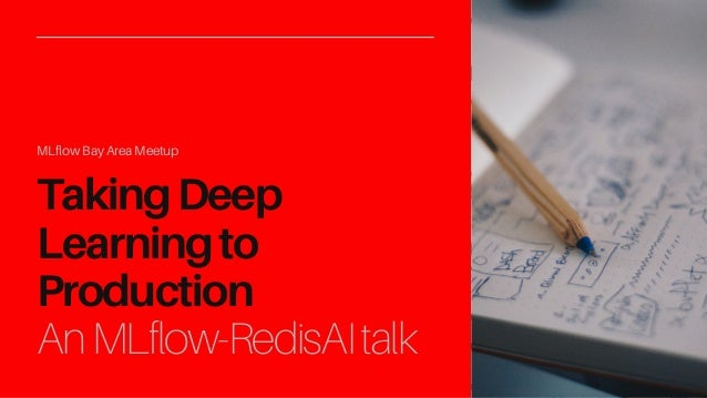 TakingDeep Learningto Production MLflow Bay Area Meetup AnMLflow-RedisAItalk