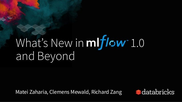 What's New in 1.0 and Beyond Matei Zaharia, Clemens Mewald, Richard Zang