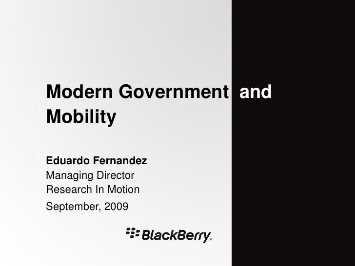 Modern Government and Mobility  Eduardo Fernandez Managing Director Research In Motion September, 2009