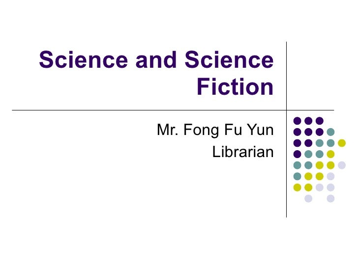Science and Science Fiction Mr. Fong Fu Yun Librarian