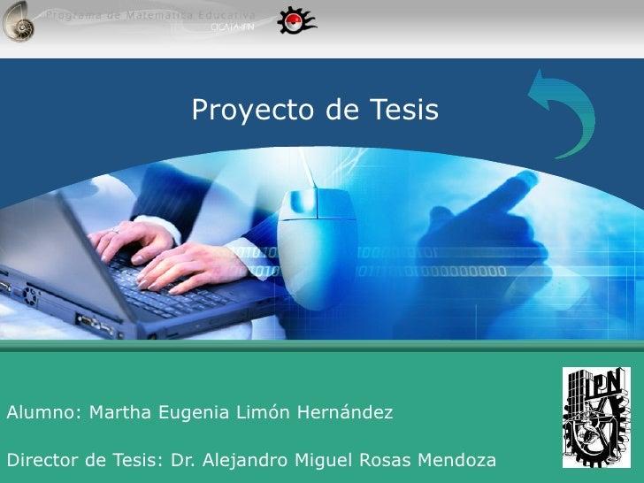 Proyecto de Tesis Alumno: Martha Eugenia Limón Hernández Director de Tesis:  Dr. Alejandro Miguel Rosas Mendoza