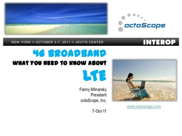 21-Jan-11     4G Broadbandwhat you need to know about                     LTE                   Fanny Mlinarsky           ...