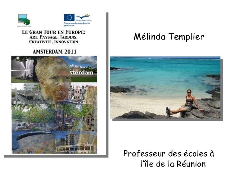 <ul><li>Mélinda Templier </li></ul><ul><li>Professeur des écoles à l'île de la Réunion </li></ul>