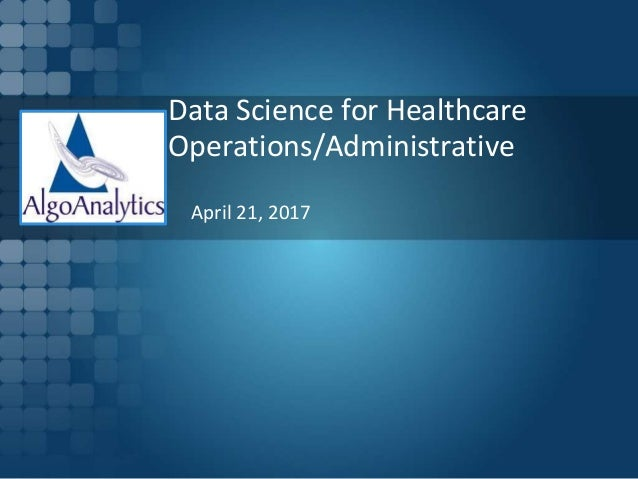 Data Science for Healthcare Operations/Administrative April 21, 2017