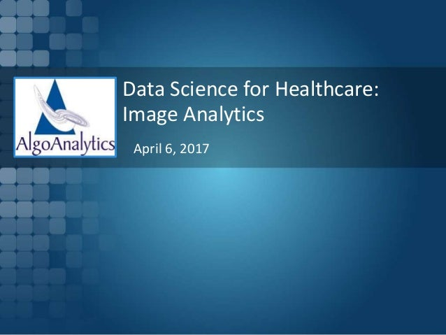 Data Science for Healthcare: Image Analytics April 6, 2017