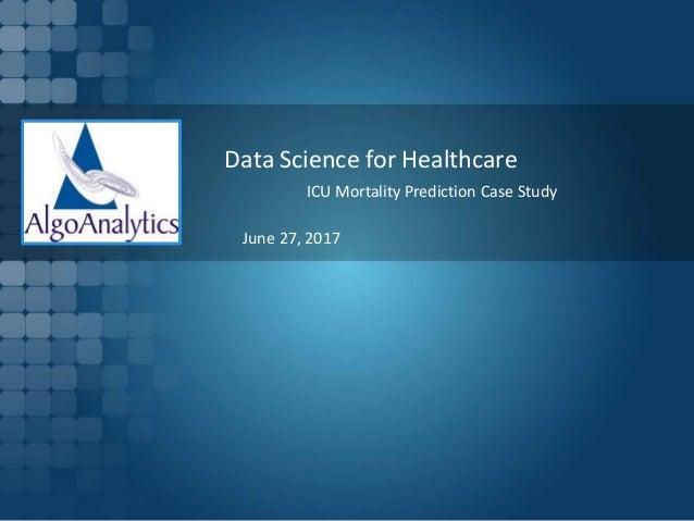 Data Science for Healthcare June 27, 2017 ICU Mortality Prediction Case Study