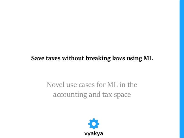 Save taxes without breaking laws using ML Novel use cases for ML in the accounting and tax space