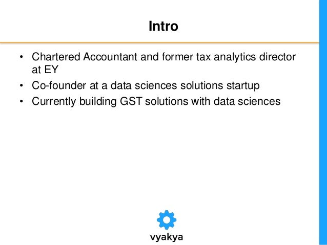 Intro • Chartered Accountant and former tax analytics director at EY • Co-founder at a data sciences solutions startup • C...