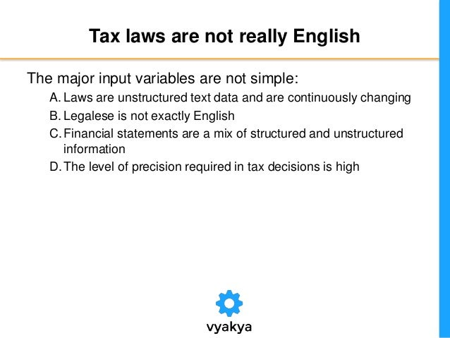 Tax laws are not really English The major input variables are not simple: A. Laws are unstructured text data and are conti...