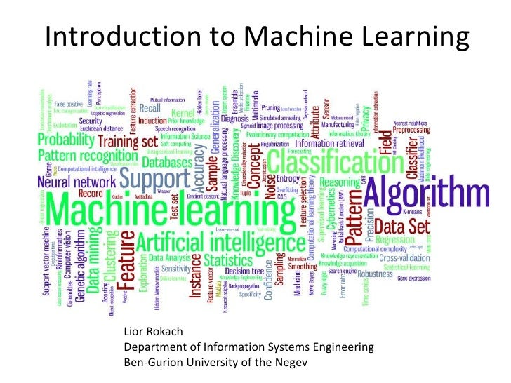 Introduction to Machine Learning     Lior Rokach     Department of Information Systems Engineering     Ben-Gurion Universi...