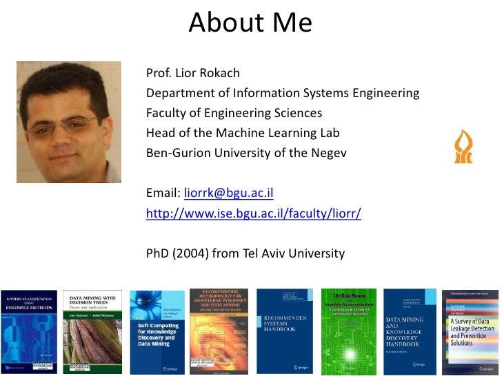 About MeProf. Lior RokachDepartment of Information Systems EngineeringFaculty of Engineering SciencesHead of the Machine L...