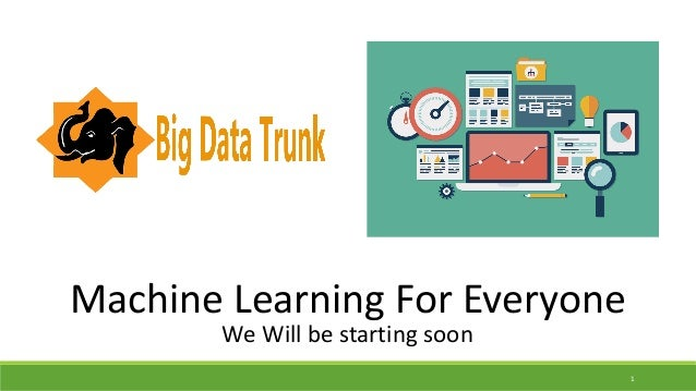 1 Machine	Learning	For	Everyone We	Will	be	starting	soon