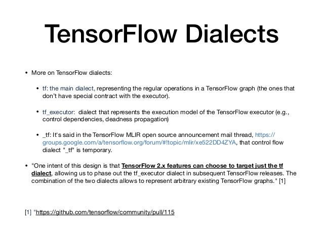 TensorFlow Dialects • More on TensorFlow dialects:  • tf: the main dialect,representing the regular operations in a Tenso...