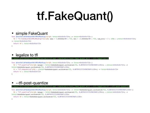 tf.FakeQuant() • simple FakeQuant  func @testValidFakeQuantWithMinMaxArgs(%arg0: tensor<8x8x8x8xf32>) -> tensor<8x8x8x8xf3...