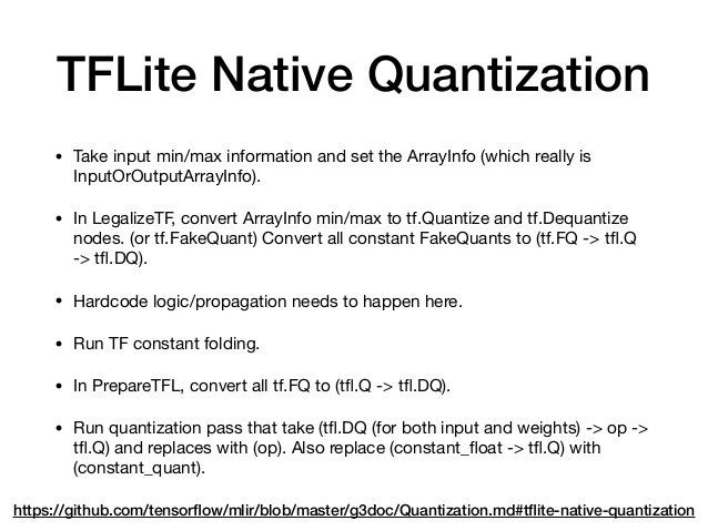 TFLite Native Quantization • Take input min/max information and set the ArrayInfo (which really is InputOrOutputArrayInfo)...