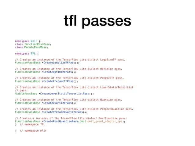 tfl passes namespace mlir { class FunctionPassBase; class ModulePassBase; namespace TFL { // Creates an instance of the Ten...