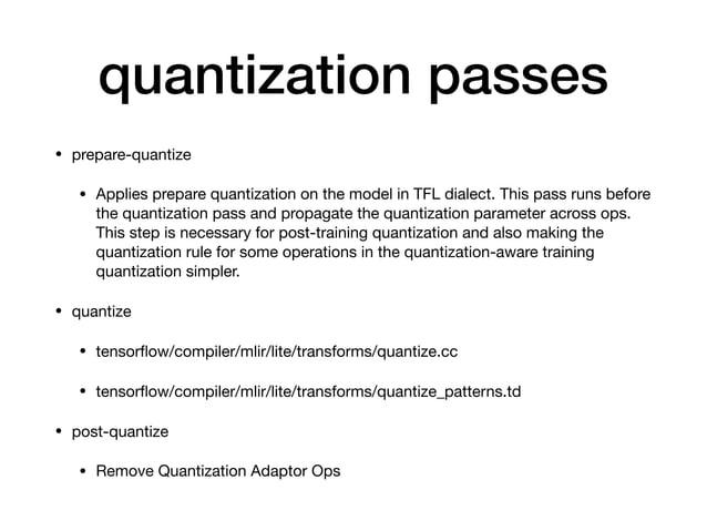 quantization passes • prepare-quantize  • Applies prepare quantization on the model in TFL dialect. This pass runs before ...