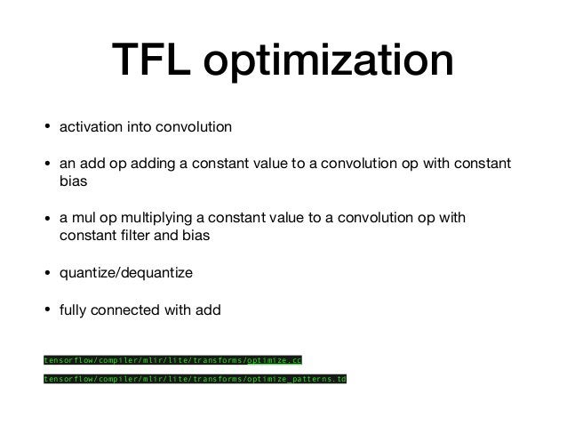 TFL optimization • activation into convolution  • an add op adding a constant value to a convolution op with constant bias...