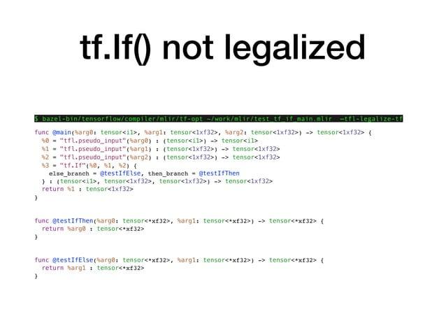tf.If() not legalized $ bazel-bin/tensorflow/compiler/mlir/tf-opt ~/work/mlir/test_tf_if_main.mlir —tfl-legalize-tf func @...