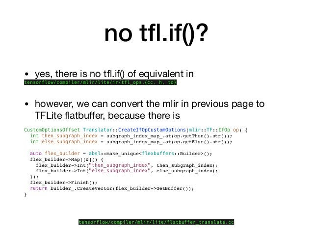 no tfl.if()? • yes, there is no tfl.if() of equivalent in   tensorflow/compiler/mlir/lite/ir/tfl_ops.{cc, h, td} • however, ...
