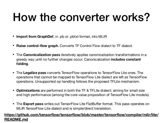 How the converter works? • Import from GraphDef, in .pb or .pbtxt format, into MLIR  • Raise control-flow graph. Converts T...