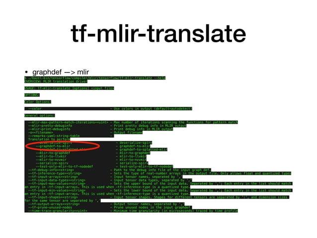 tf-mlir-translate • graphdef —> mlir  $ ./bazel-bin/tensorflow/compiler/mlir/tensorflow/tf-mlir-translate --help OVERVIEW:...