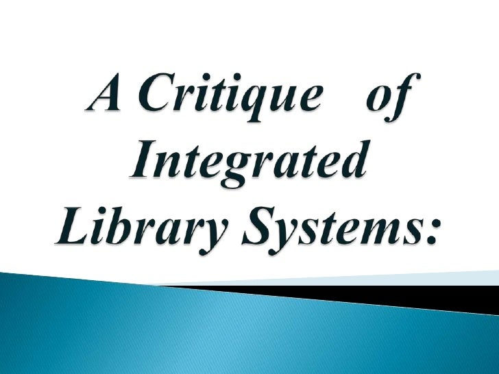 A Critique   of Integrated Library Systems:<br />