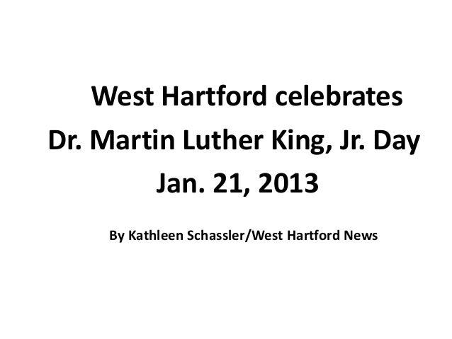 West Hartford celebratesDr. Martin Luther King, Jr. Day         Jan. 21, 2013     By Kathleen Schassler/West Hartford News