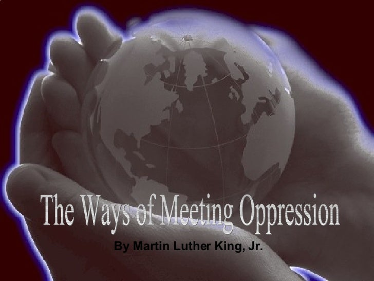 three ways of meeting oppression by Read the attached: three ways of meeting oppression by dr martin luther king, jr then discuss how the narrator in cast your net uses the second way.