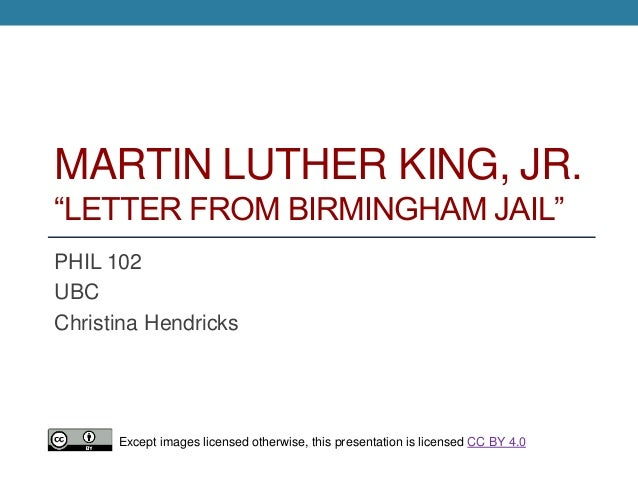 "letter from a birmingham jail king jr. thesis Letter from a birmingham jail – martin luther king my dear fellow clergymen: while confined here in the birmingham city jail, i came across your recent statement calling my present activities ""unwise and untimely"" seldom do i pause to answer criticism of my work and ideas if i sought to answer."