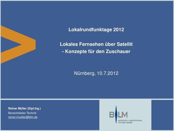 Lokalrundfunktage 2012                            Lokales Fernsehen über Satellit                             - Konzepte f...