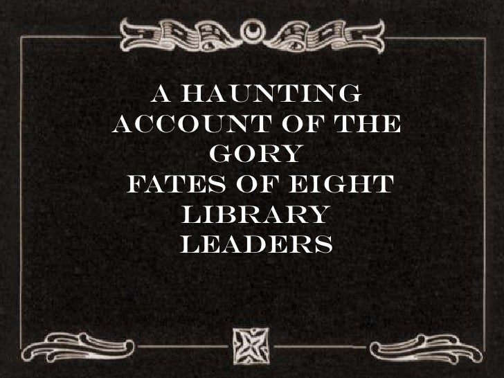 A Haunting Account of the      Gory  Fates of Eight     Library     Leaders